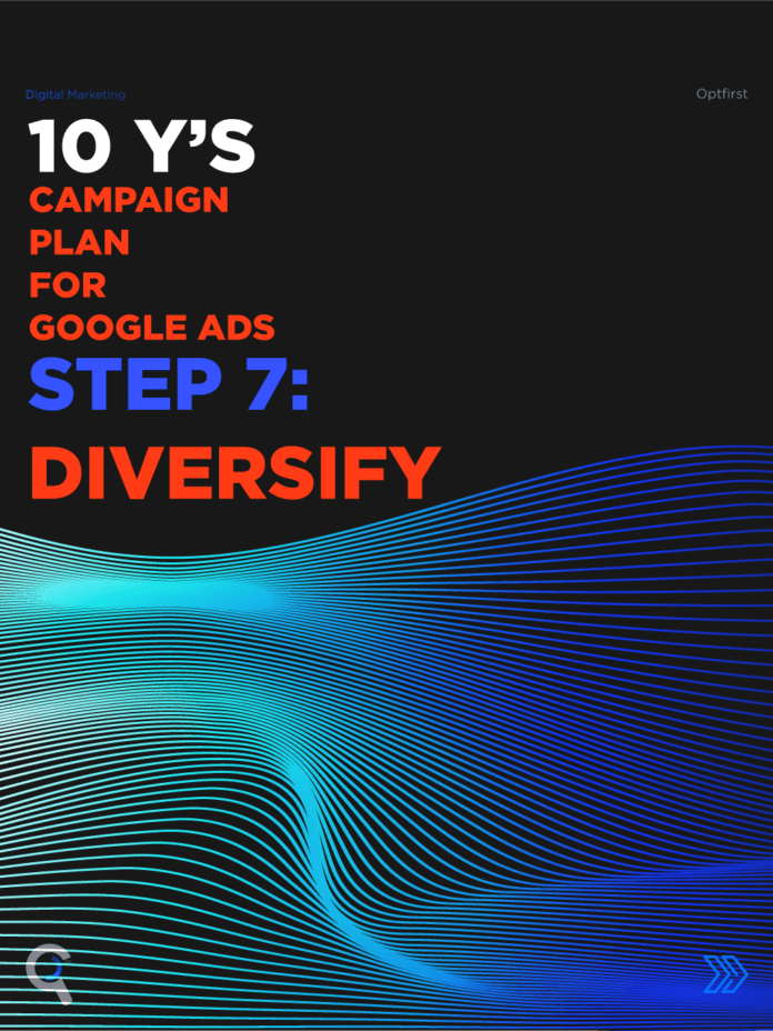 SEM Campaigns: 10 Y's Campaign Plan for Google Ads Step 7: Diversify