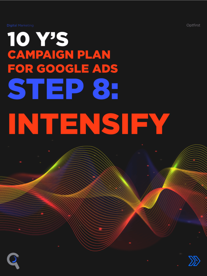 SEM Campaigns: 10 Y's Campaign Plan for Google Ads Step 8: Intensify