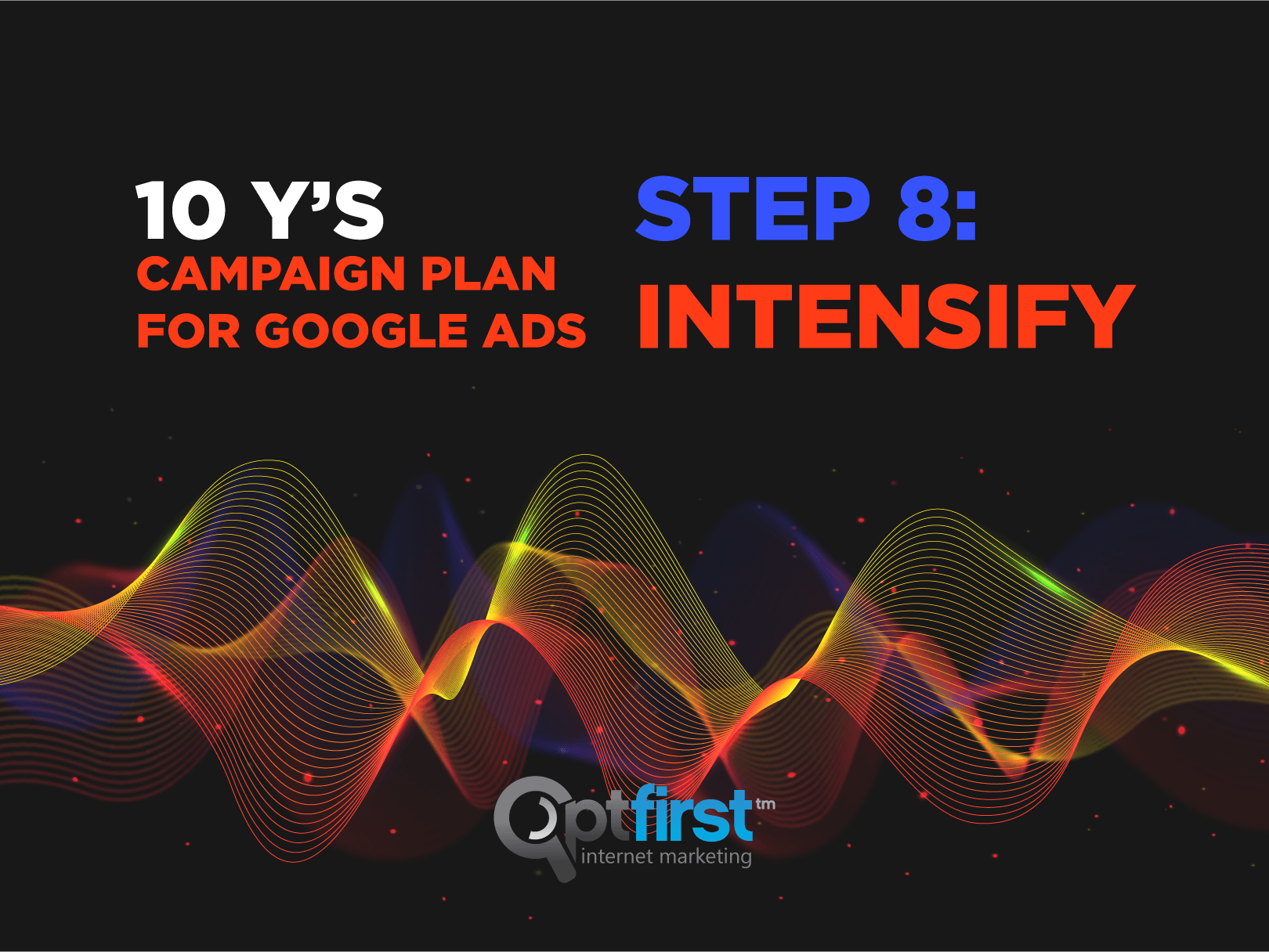 SEM Campaigns: 10 Y's Campaign Plan for Google Ads – Step 8: Intensify