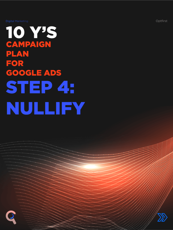 SEM Campaigns: 10 Y's Campaign Plan for Google Ads  Step 4: Nullify