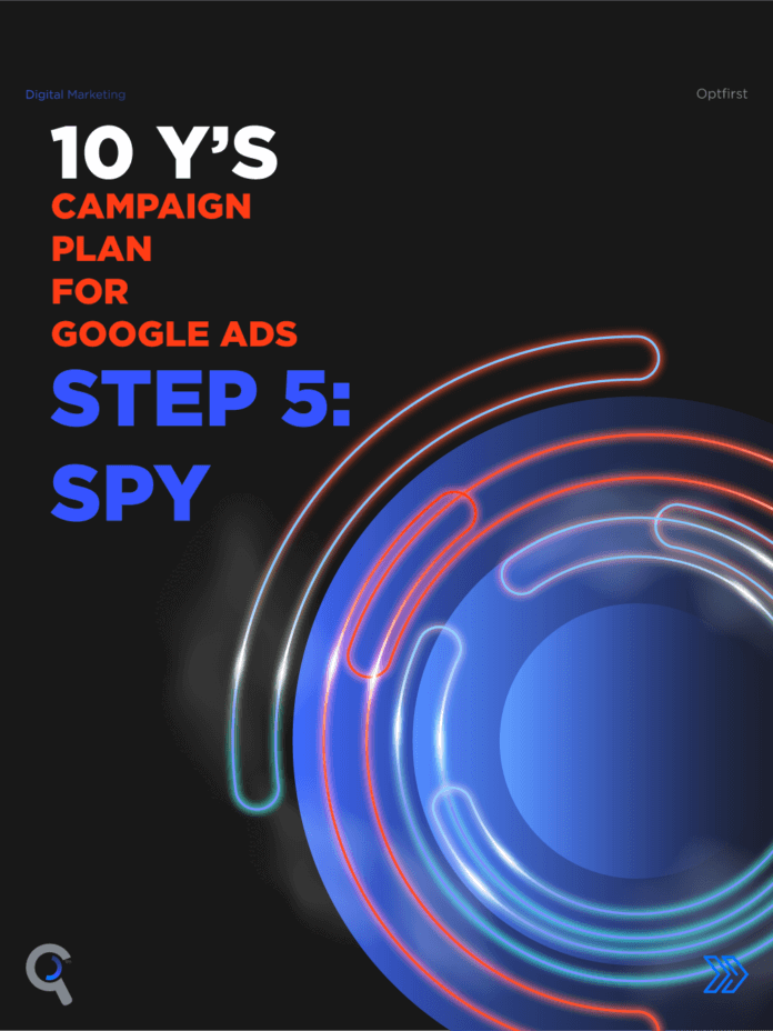 SEM Campaigns: 10 Y's Campaign Plan for Google Ads Step 5: Spy