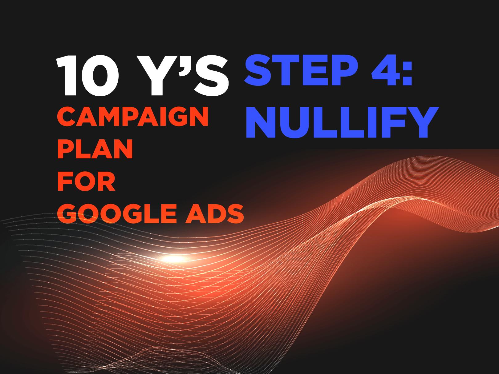 SEM Campaigns: 10 Y's: Step 4: Nullify