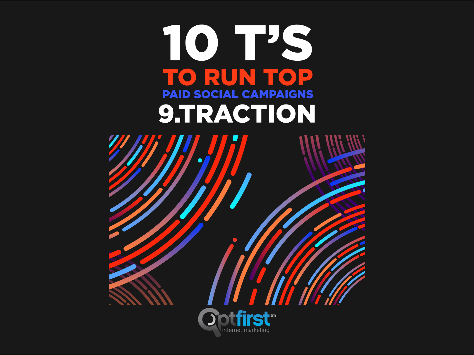 10 T's to Run Top Paid Social Campaigns, Step 9: Traction