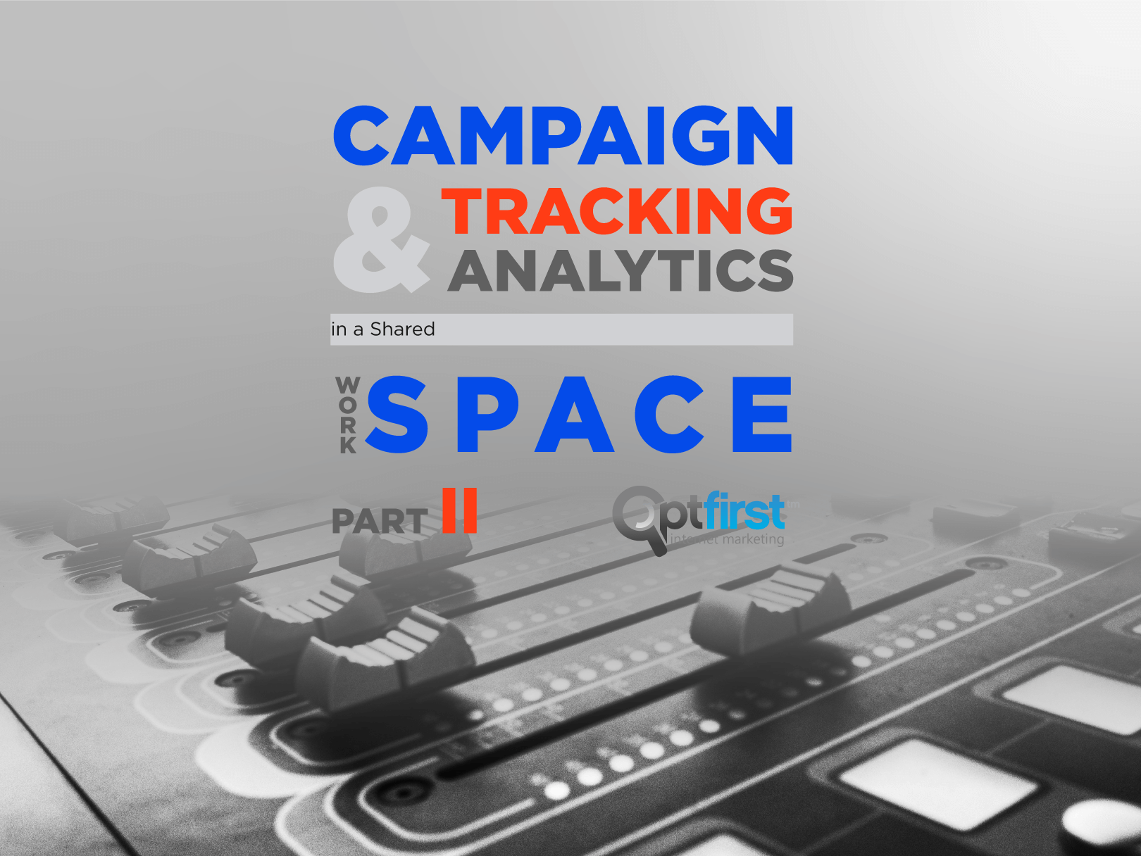 Campaign Tracking and Analytics in a Shared Workspace – Part II