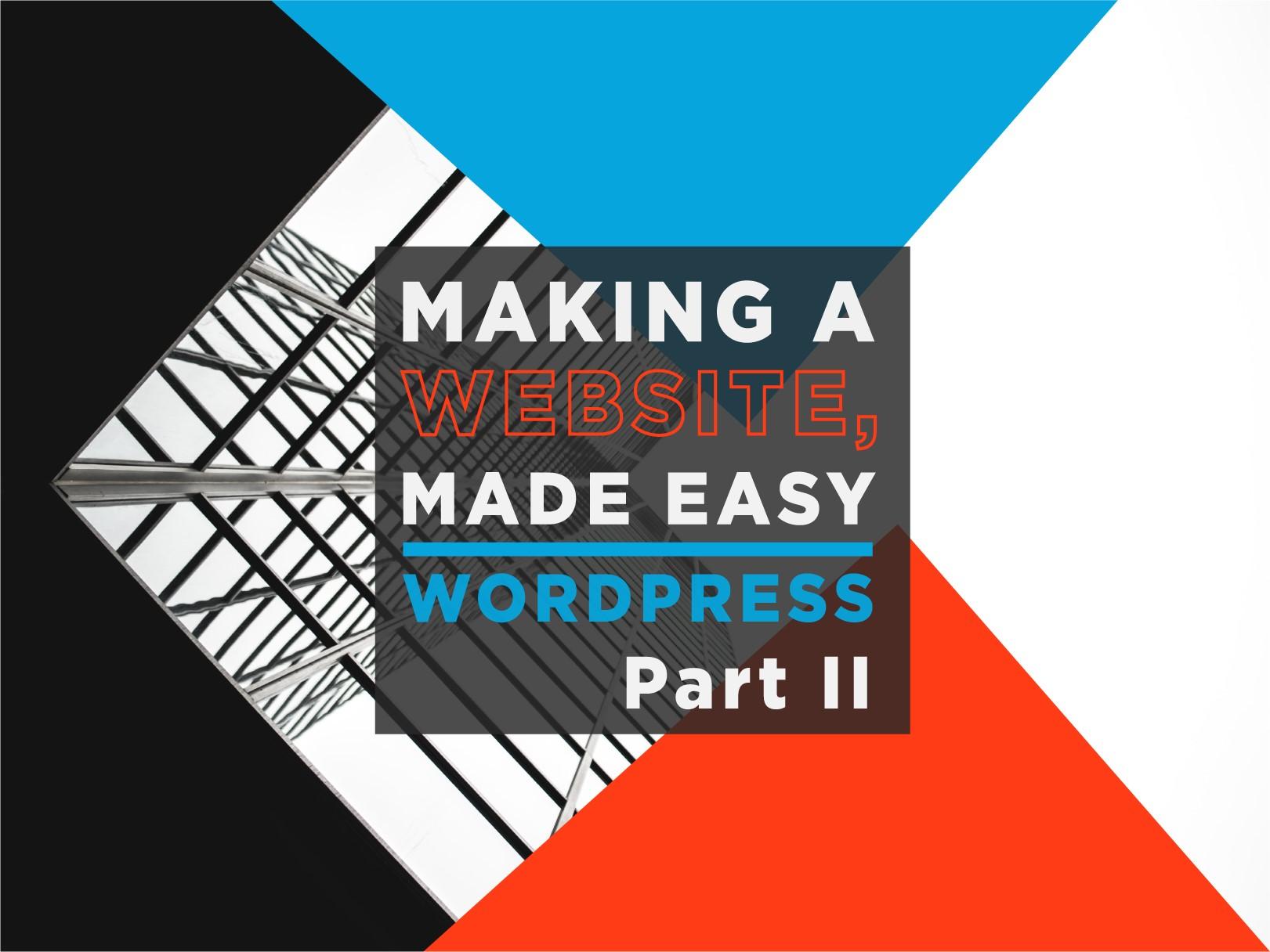 Making a Website, Made Easy – WordPress – Part II